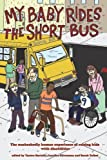 img - for My Baby Rides the Short Bus: The Unabashedly Human Experience of Raising Kids with Disabilities [Paperback] [2009] (Author) Yantra Bertelli, Jennifer Silverman, Sarah Talbot book / textbook / text book