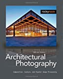 Architectural Photography: Composition, Capture, and Digital Image Processing, Adrian Schulz, 1933952431