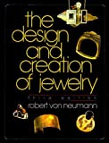 By Robert Von Neumann The Design and Creation of Jewelry, 3rd Edition (3e)