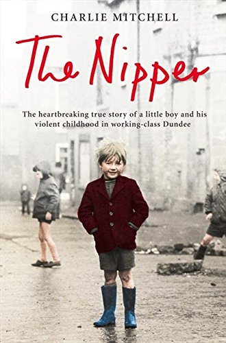Read Online Nipper: The Heartbreaking True Story of a Little Boy and His Violent Childhood in Working-Class Dundee pdf epub
