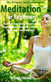 Meditation: Meditation for Beginners – How to Relieve Stress, Anxiety and Depression and Return to a State of Inner Peace and Happiness (How to Meditate, … for Beginners, Mindfulness Book 1)