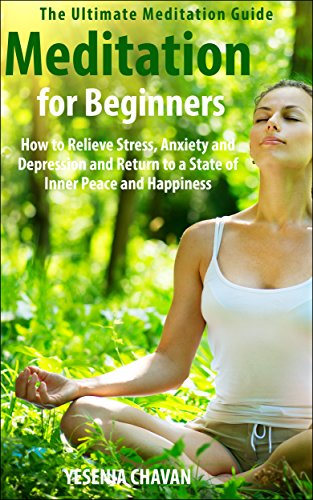Meditation: Meditation for Beginners - How to Relieve Stress, Anxiety and Depression and Return to a State of Inner Peace and Happiness (How to Meditate, ... for Beginners, Mindfulness Book 1) cover