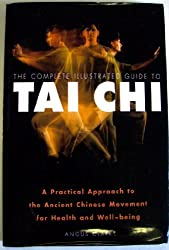 The complete illustrated guide to tai chi: A practical approach to the ancient Chinese movement for health and well-being