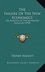 The Failure Of The New Economics: An Analysis Of The Keynesian Fallacies (1959)