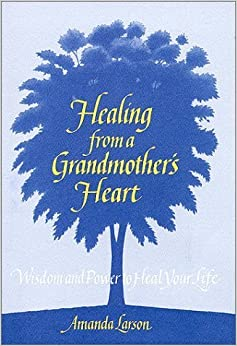 Book Healing From a Grandmother's Heart by Amanda Larson (2000-07-22)