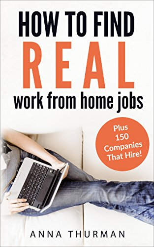 How to Find Real Work From Home Jobs: Plus 150 Companies That Hire Home-Based Workers!