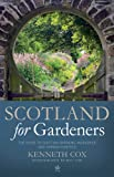 Scotland for Gardeners : The Guide to Scottish Gardens, Nurseries and Garden Centres, Cox, Kenneth, 1841585769