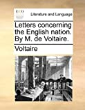 Letters Concerning the English Nation by M de Voltaire, Voltaire, 1170741460