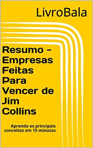 Resumo - Empresas feitas para vencer de Jim Collins: Aprenda os principais conceitos em 15 minutos