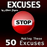 Excuses: Stop Making These 50 Excuses! | Albert Rogers