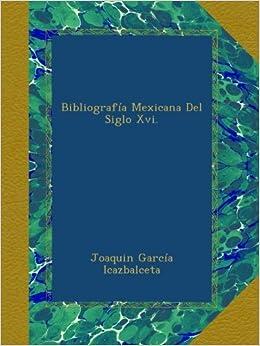 Bibliografía Mexicana Del Siglo Xvi. (Spanish Edition)