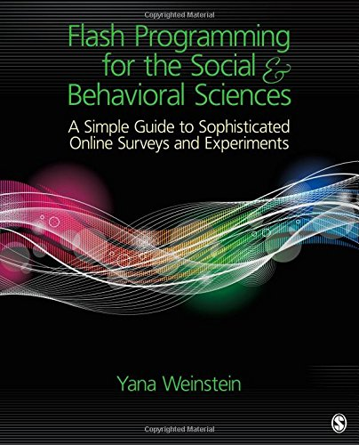 Flash Programming for the Social & Behavioral Sciences: A Simple Guide to Sophisticated Online Surveys and Experiments by SAGE Publications, Inc