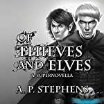 Of Thieves and Elves: A Supernovella | A.P. Stephens
