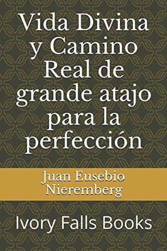 Vida Divina y Camino Real de grande atajo para la perfección (Spanish Edition)