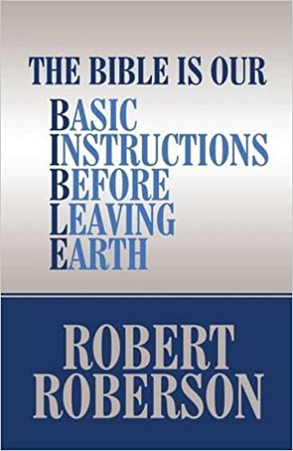 The Bible Is Our Basic Instructions Before Leaving Earth Robert