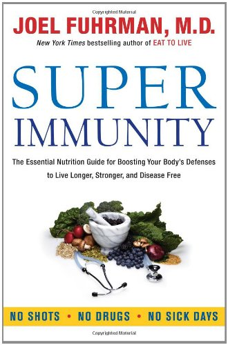 Super Immunity: The Essential Nutrition Guide for Boosting Your Body's Defenses to Live Longer, Stronger, and Disease Free Front Cover