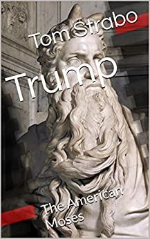 Trump: The American Moses by [Strabo, Tom]