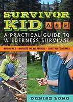 Survivor Kid: A Practical Guide To Wilderness