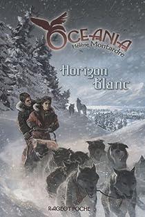 Oceania, Tome 2 : Horizon Blanc par Montardre