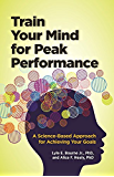 Train Your Mind for Peak Performance: A Science-Based Approach for Achieving Your Goals (Lifetools: Books for the General Public)