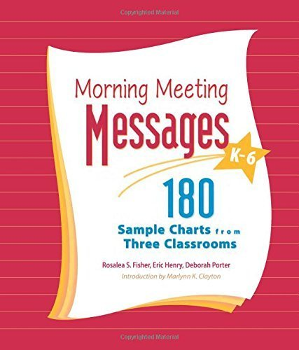 Morning Meeting Messages, K-6: 180 Sample Charts from Three Classrooms by Rosalea Fisher (2006-01-01)