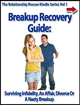 Breakup Recovery Guide: Surviving Infidelity, An Affair, Divorce Or A Nasty Breakup (The Relationship Rescue Kindle Series) by [Alanis, John]