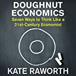 Doughnut Economics: Seven Ways to Think Like a 21st-Century Economist | Kate Raworth