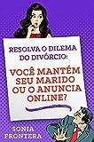 Amazon.com: Resolva o dilema do divórcio:: você mantém seu marido ou o anuncia online? (Portuguese Edition) eBook: Frontera, Sonia, Menezes, Julia: Kindle Store