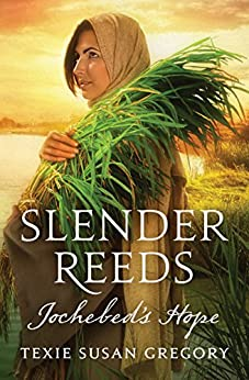 Slender Reeds: Jochebed's Hope by [Gregory, Texie Susan]