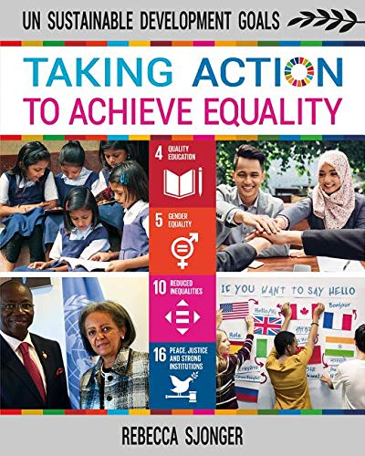 Taking Action to Achieve Equality (Un Sustainable Development Goals) (Series Of Actions To Achieve A Goal)