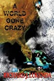 A World Gone Crazy, Richard J. Lukenda, 1425179894