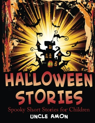Halloween Stories: Spooky Short Stories for Children (Halloween Short Stories for Kids) (Volume 6) (Scary Scary Halloween)