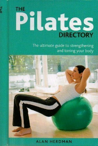 The Pilates Directory: The Ultimate Guide to Strengthening and Toning Your Body pdf