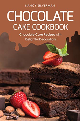 Chocolate Cake Cookbook: Chocolate Cake Recipes with Delightful Decorations -