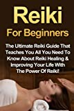 img - for Reiki For Beginners: The Ultimate Reiki Guide That Teaches You All You Need To Know About Reiki Healing & Improving Your Life With The Power Of Reiki! book / textbook / text book