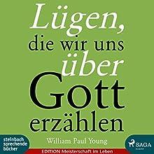 Lügen, die wir uns über Gott erzählen Hörbuch von William Paul Young Gesprochen von: Thorsten Breitfeldt