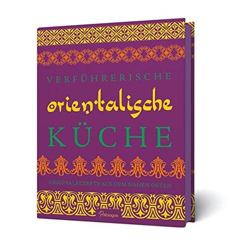 Verfuhrerische Orientalische Kuche Originalrezepte Aus Dem Nahen