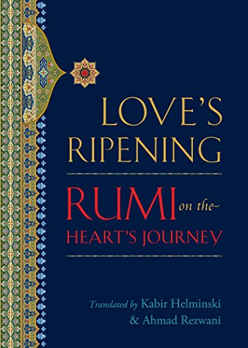 Love's Ripening: Rumi on the Heart's Journey (Best Rumi Love Poems)