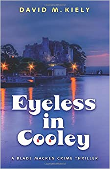 Book Eyeless in Cooley: A Blade Macken Crime Thriller by David M. Kiely (2015-11-05)