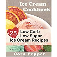 Ice Cream Cookbook: 25 Low Carb Sugar Free Ice Cream Recipes