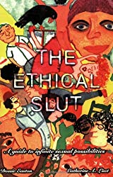 The Ethical Slut: Guide to Infinite Sexual Possibilities