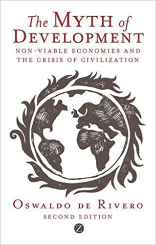 The Myth of Development: Non-Viable Economies and the Crisis of Civilization (Global Issues) by Oswaldo de Rivero (2010-08-12)