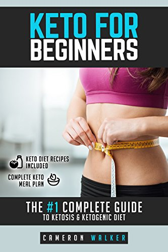 Keto for Beginners: the #1 complete guide to Ketosis and Ketogenic Diet by Cameron Walker