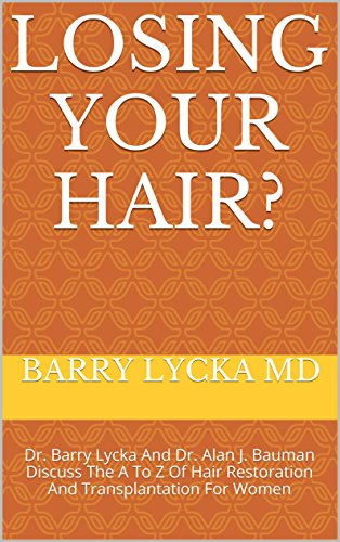 Losing Your Hair?: Dr. Barry Lycka And Dr. Alan J. Bauman Discuss The A To Z Of Hair Restoration And Transplantation For Women (INSIDE COSMETIC SURGERY ... world's leading cosmetic surgeons Book 3)