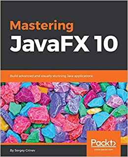 Mastering JavaFX 10: Build advanced and visually stunning