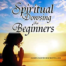 Spiritual Dowsing for Beginners Audiobook by J. D. Rockefeller Narrated by Gary Mahon