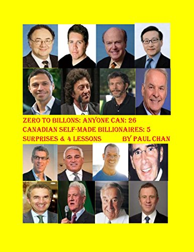Download PDF Zero to Billions - Anyone Can - 26 Canadian Self-made Billionaires - 5 Surprises and 4 Lessons