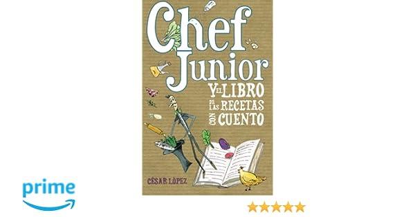 Chef Junior y el libro de las recetas con cuento (Spanish Edition): César López: 9781503033467: Amazon.com: Books