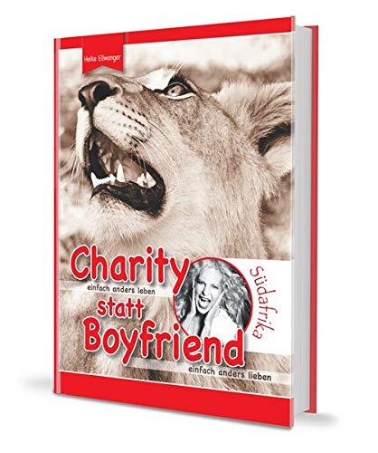 Charity statt Boyfriend: Einfach anders leben - einfach anders lieben Gebundenes Buch – 20. September 2016 Heike Ellwanger 3000538046 Abenteuer Afrika