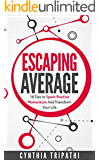 Escaping Average: 18 Tips to Spark Positive Momentum and Transform Your Life